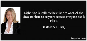 Night time is really the best time to work. All the ideas are there to ...