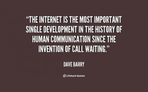 The Internet is the most important single development in the history ...