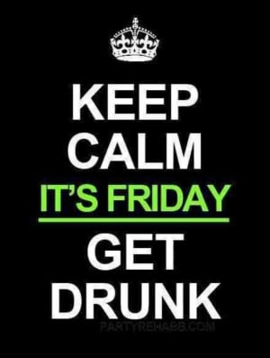 Its Friday, the end of the week and the beginning of the good times ...