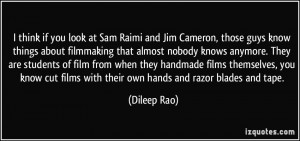 at Sam Raimi and Jim Cameron, those guys know things about filmmaking ...