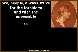 ... the forbidden and wish the impossible - Ovid Quotes - StatusMind.com