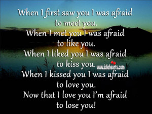 when i first saw you i was afraid to meet you when i met you i was ...