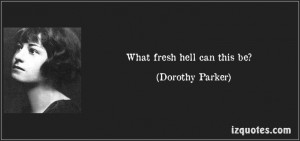 fresh hell can this be? (Dorothy Parker) #quotes #quote #quotations ...