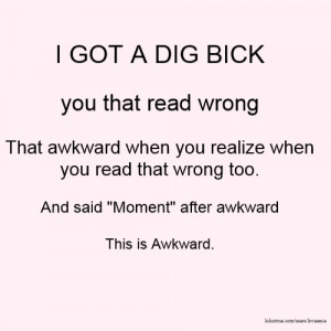 GOT A DIG BICK you that read wrong That awkward when you realize ...