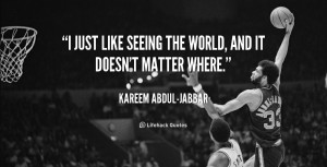 quote-Kareem-Abdul-Jabbar-i-just-like-seeing-the-world-and-115409.png