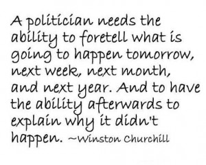 Politics Quote: Politics is the ability to foretell what...