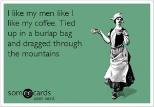 like my men like i like my coffee, funny quotes