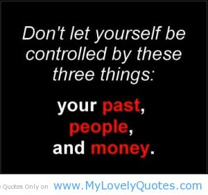 don't let your self be controls by these things.