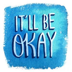 9x9 Art Print - It'll Be Okay - Watercolor Quote