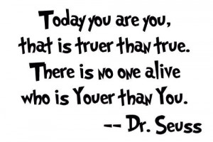 Dr Seuss – Today you are you Quote