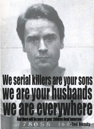 Thoughts on Ted Bundy's Famous Quotes