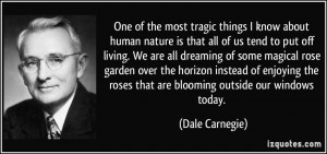 One of the most tragic things I know about human nature is that all of ...