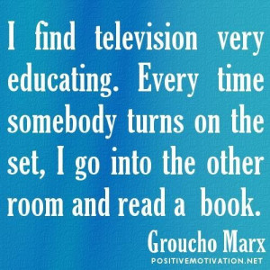 find television very educating. every time somebody turns on the set ...
