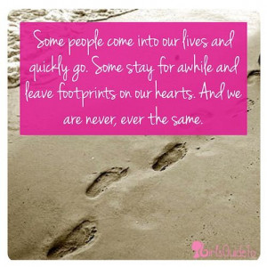 Quote of the Day: Some people come into our lives and quickly go. Some ...