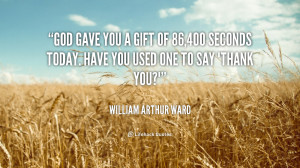 quote-William-Arthur-Ward-god-gave-you-a-gift-of-86400-36186.png