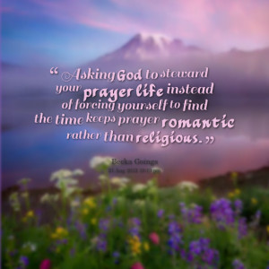 Quotes Picture: asking god to steward your prayer life instead of ...