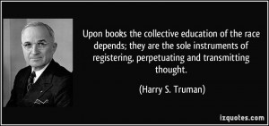 ... registering, perpetuating and transmitting thought. - Harry S. Truman