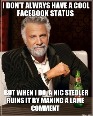 dont-always-have-a-cool-facebook-status-but-when-i-do-a-nic-stedler ...