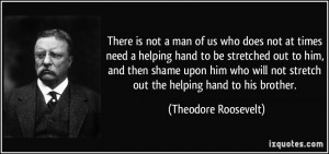 There is not a man of us who does not at times need a helping hand to ...