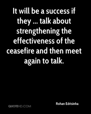 ... the effectiveness of the ceasefire and then meet again to talk