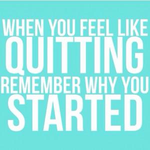 When u feel like quitting...