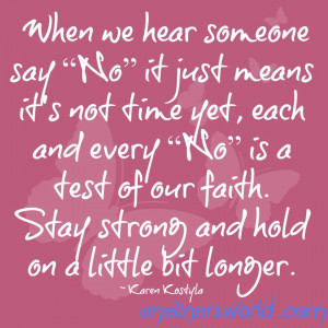 ... Hear Someone Say No It Just Means It's Not Time Yet - Faith Quotes