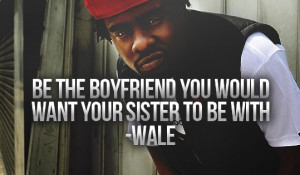 Be the boyfriend you would want your sister to be with