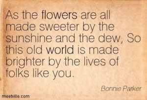 Quotes by Bonnie Parker | Bonnie Parker : As the flowers are all made ...