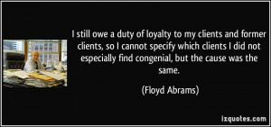 still owe a duty of loyalty to my clients and former clients, so I ...