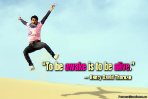 "Inspirational Quote: ""To be awake is to be alive."" ~ Henry David ..."