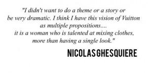 Quote by Nicolas Ghesquiere at Louis Vuitton Autumn-Winter 2014 Women ...