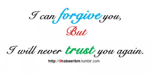 can forgive you,But I will never trust you again