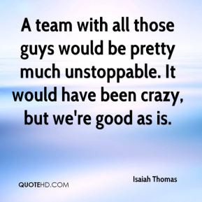 Isaiah Thomas - A team with all those guys would be pretty much ...
