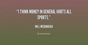 quote-Will-McDonough-i-think-money-in-general-hurts-all-202879.png