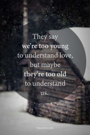 They Say We're too Young to Understand Love