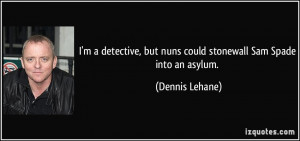 detective, but nuns could stonewall Sam Spade into an asylum ...