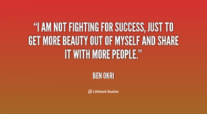 am not fighting for success, just to get more beauty out of myself ...