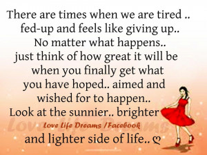 there are time when we are tired.fed-up and feel like giving up..