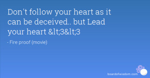 Don't follow your heart as it can be deceived.. but Lead your heart