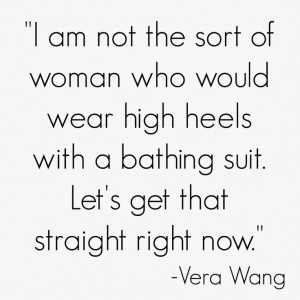 Quote of the Week: Vera Wang on High Heels and Swimming Suits