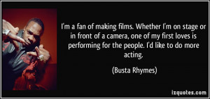 fan of making films. Whether I'm on stage or in front of a ...