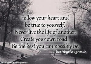 ... own road. Be the best you can possibly be-thought for the day