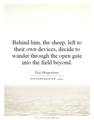 ... wander through the open gate into the field beyond. Picture Quote #1