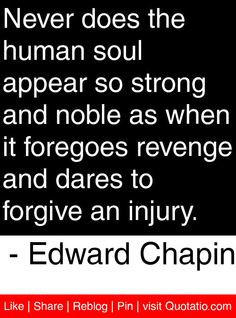 ... and dares to forgive an injury. - Edward Chapin #quotes #quotations