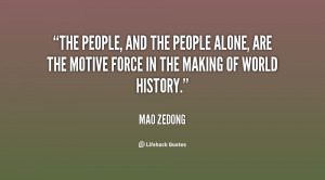 The people, and the people alone, are the motive force in the making ...