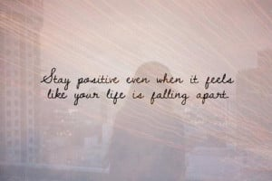 Life Falling Apart Quotes: Stay Positive Even When It Feels Like Your ...