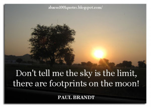 Don't tell me the sky is the limit, there are footprints on the moon!