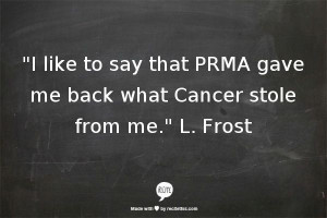PRMA gave me back what cancer stole from me.