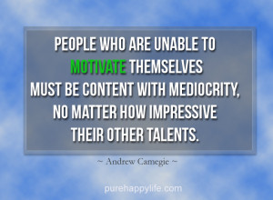 Motivational Quote: People who are unable to motivate themselves..