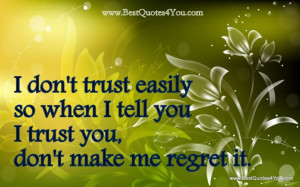 Best in Trust Quotes: I Don't Trust Easily, So When I Tell You I Trust ...